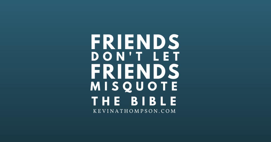 Friends Don't Let Friends Misquote the Bible