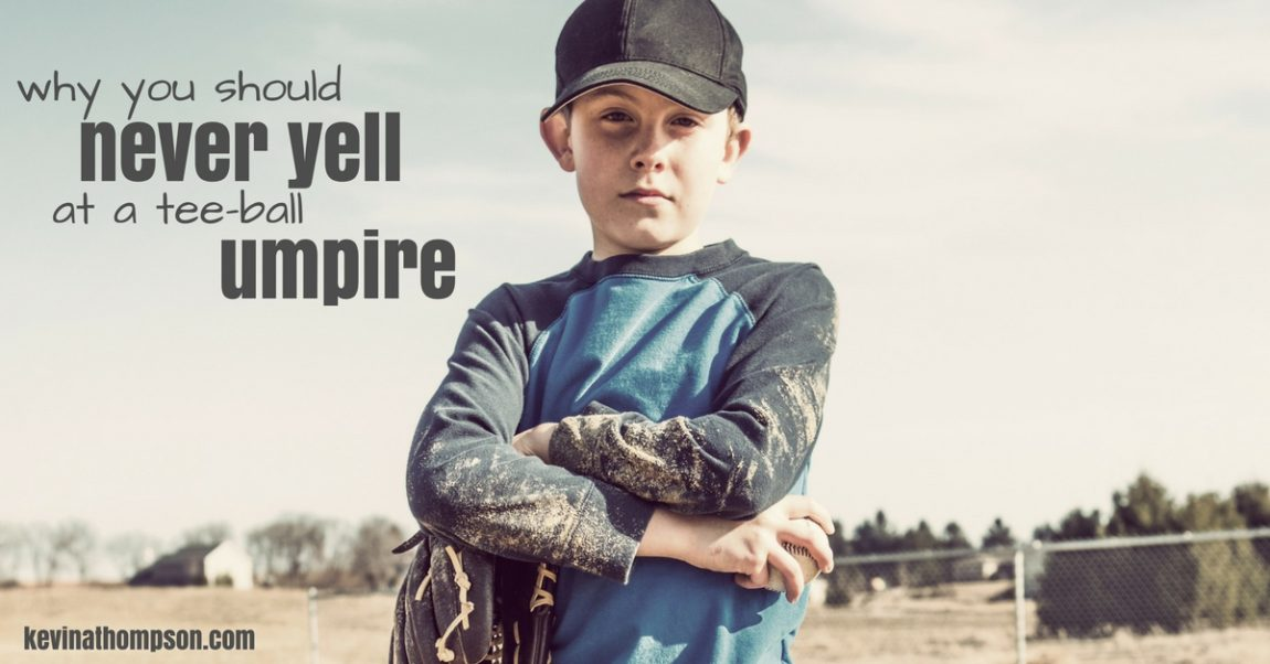 Why You Should Never Yell at a Tee-Ball Umpire