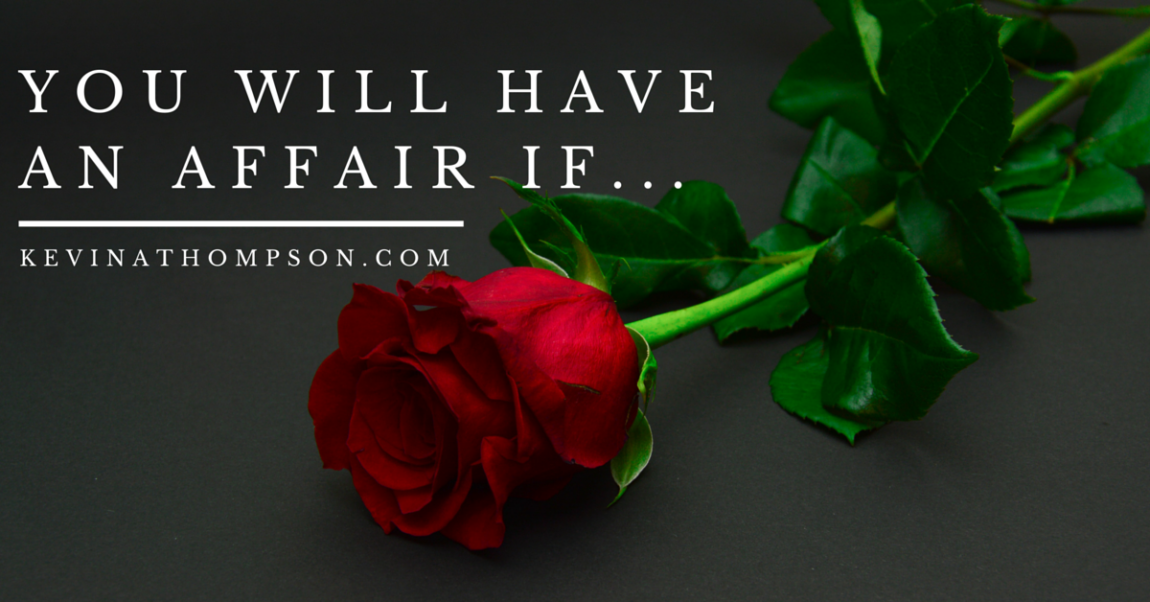 You Will Have an Affair If…