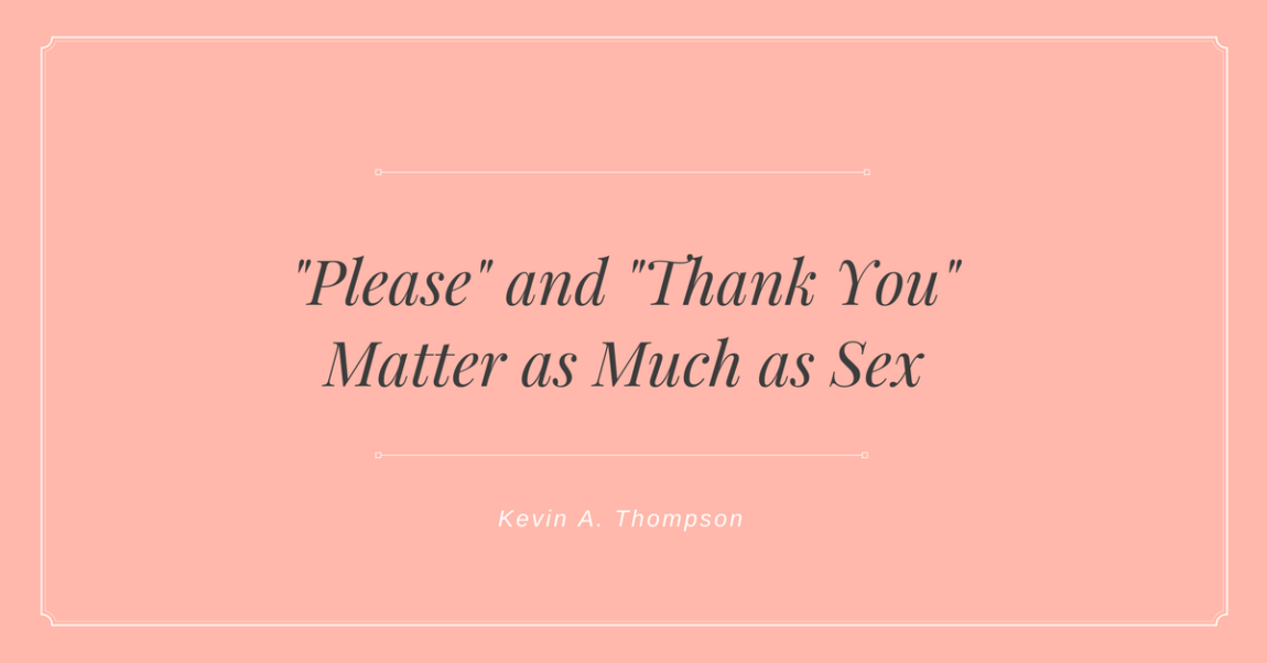 """""""Please"""" and """"Thank You"""" Matter as Much as Sex"""