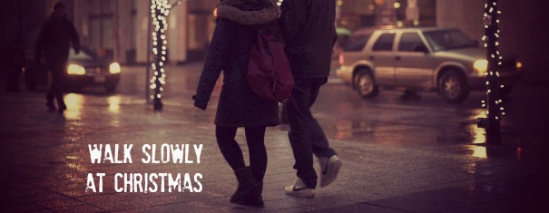 Walk Slowly at Christmas