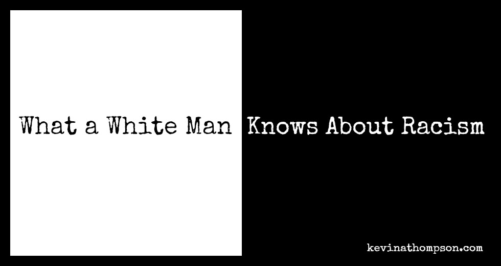 What a White Man Knows About Racism