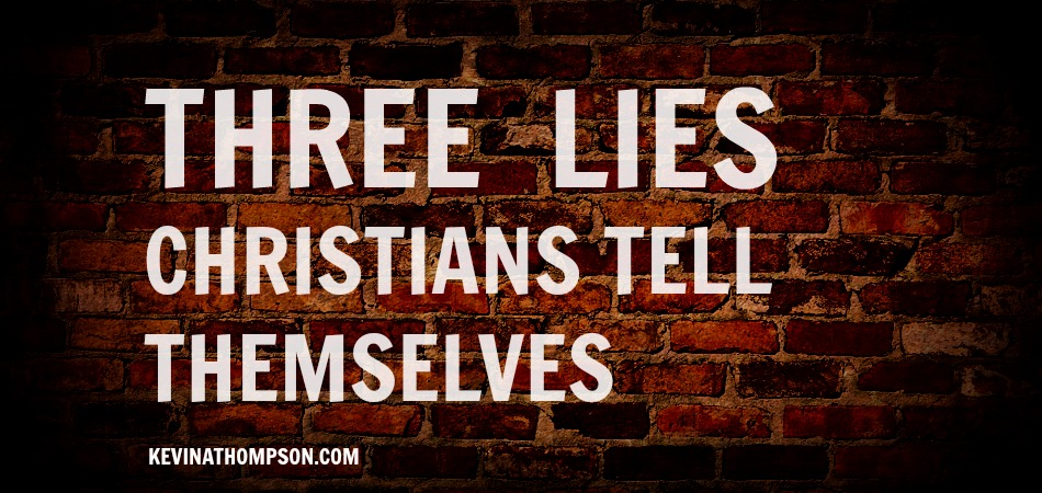 Three Lies Christians Tell Themselves