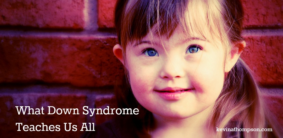 What Down Syndrome Teaches Us All