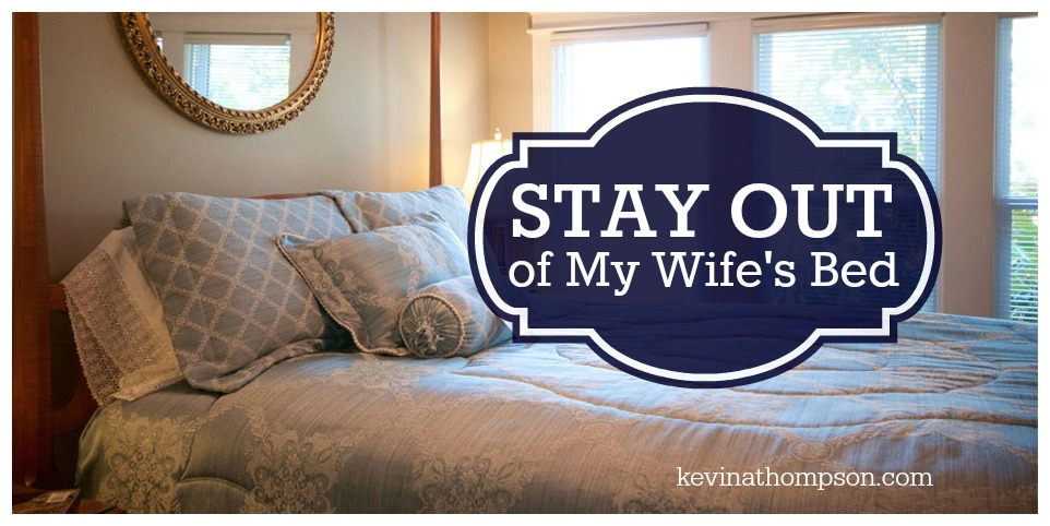 Stay Out of My Wife's Bed