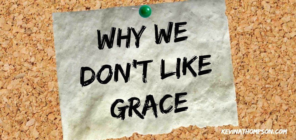 Why We Don't Like Grace