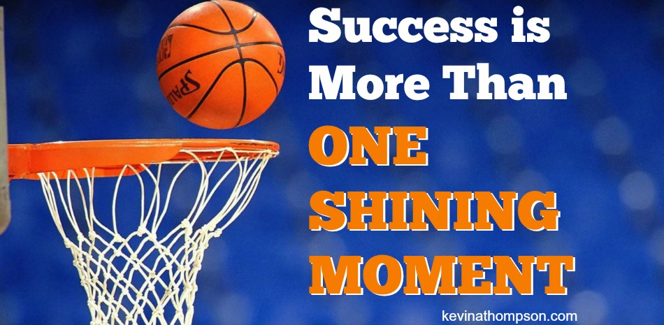 Success Is More Than One Shining Moment