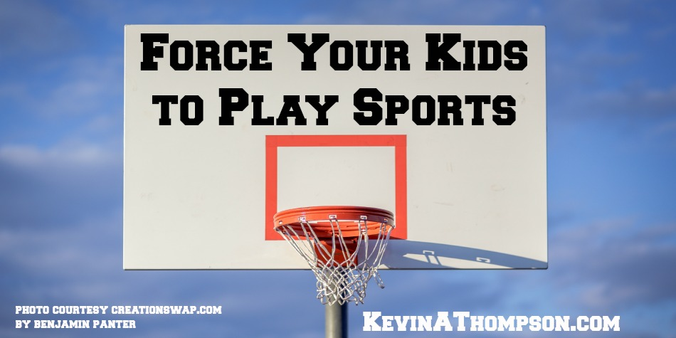 Force Your Kids to Play Sports