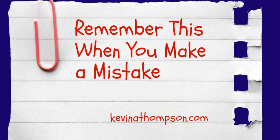 Remember This When You Make a Mistake