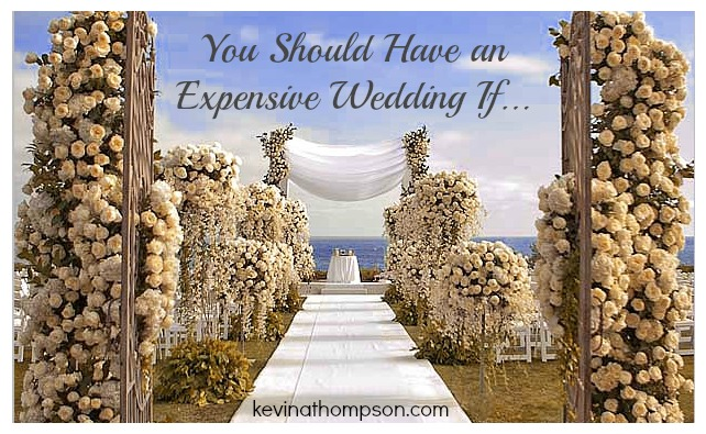 should or should not have expensive wedding Weddings of a lifetime may cost millions, if you are not careful when it  that  weddings are expensive nowadays, but following a strict budget will give  and  they do not have to move guests to another place before the feast.