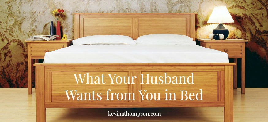 What Your Husband Wants From You In Bed