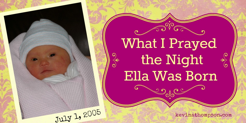 What I Prayed The Night Ella Was Born (and Should Pray Every Day of Her Life)
