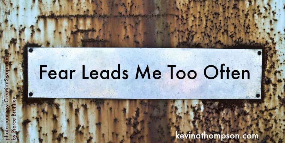 Fear Leads Me Too Often