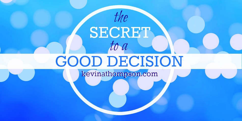 The Secret to a Good Decision