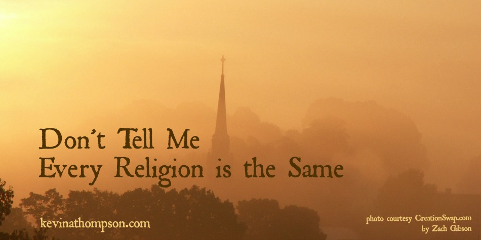 Don't Tell Me Every Religion Is the Same