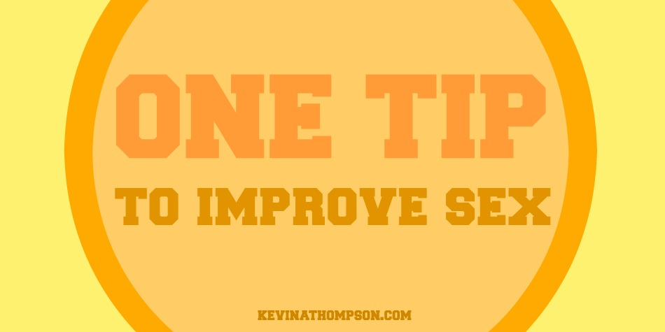 One Tip to Improve Sex