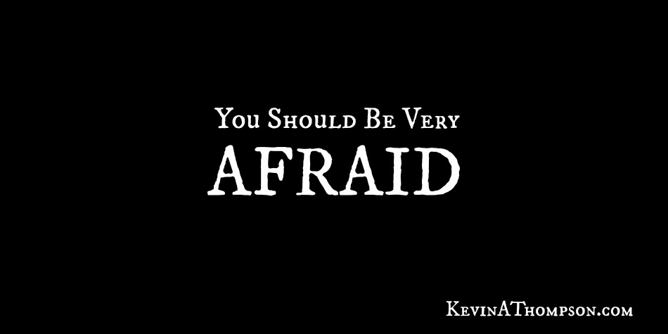 You Should Be Very Afraid