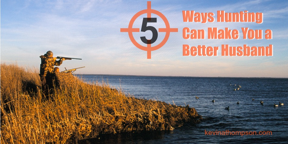 Five Ways Hunting Can Make You a Better Husband