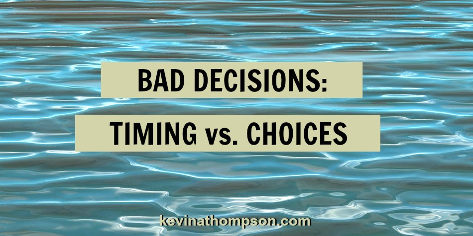 Bad Decisions: Timing vs. Choices