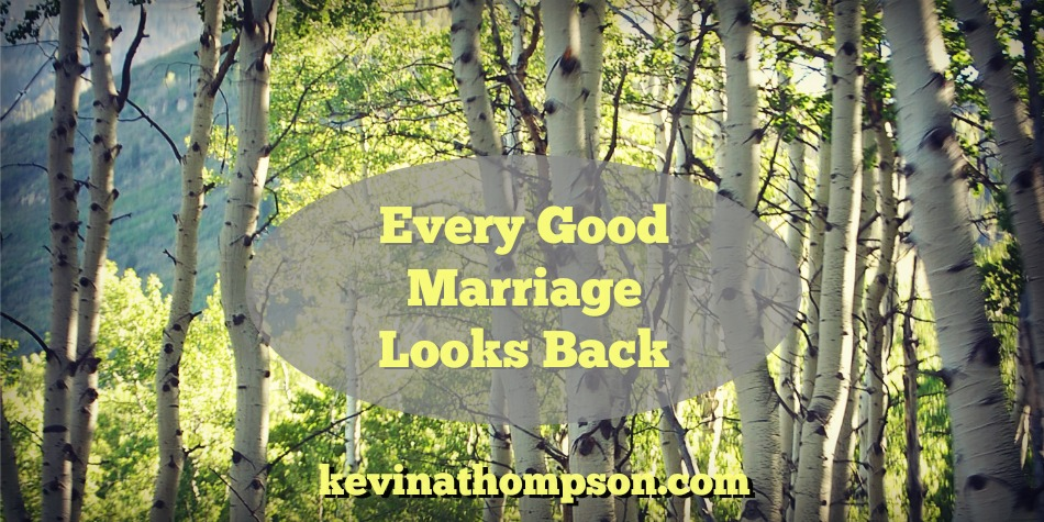 Every Good Marriage Looks Back