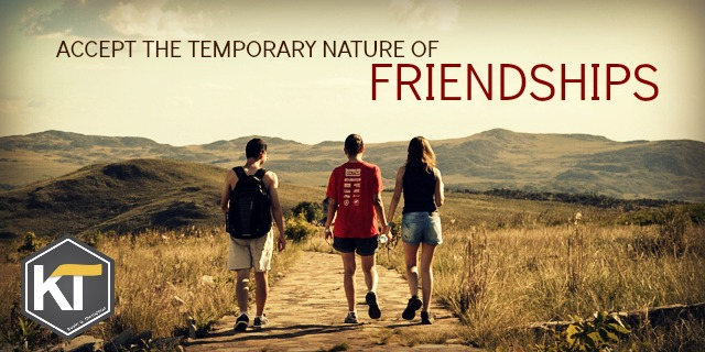 Accept the Temporary Nature of Friendships
