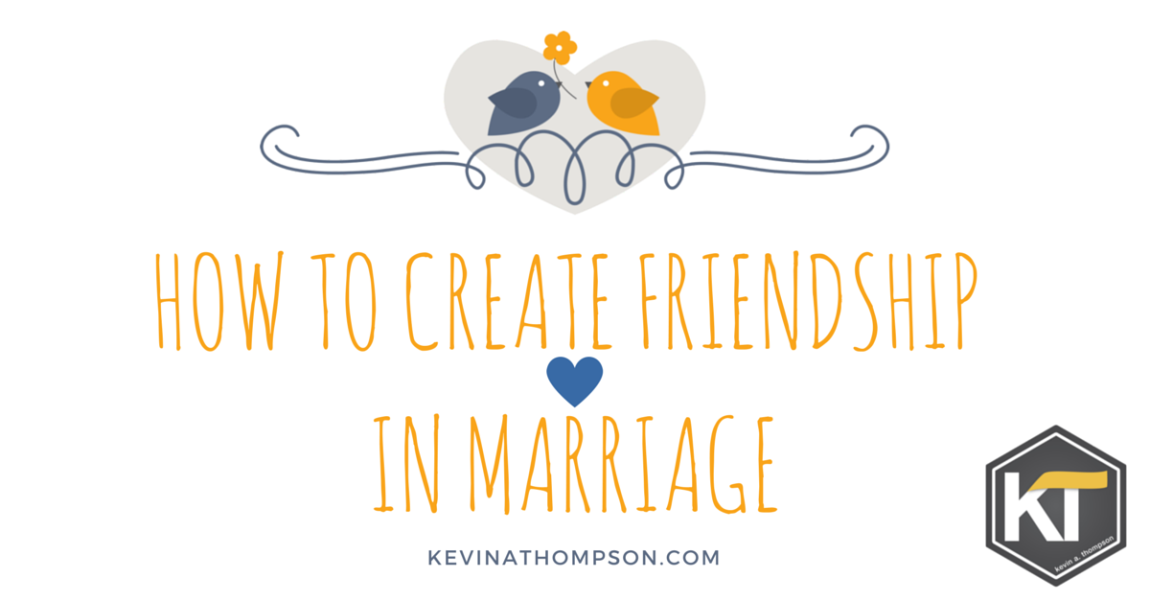 How to Create Friendship in Marriage