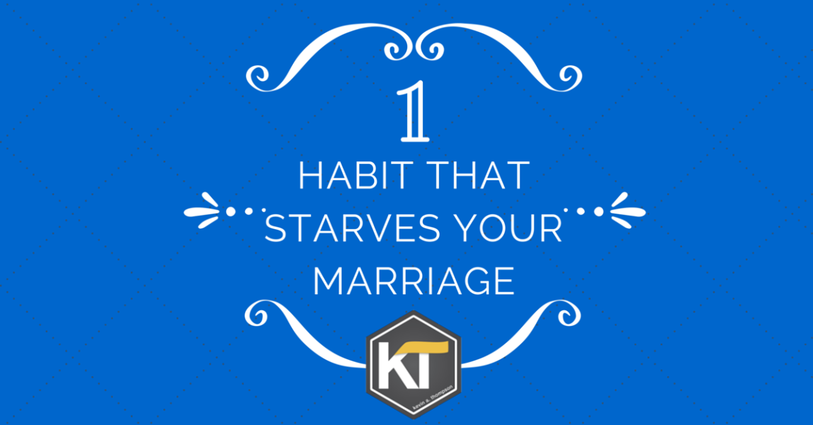 One Habit that Starves Your Marriage