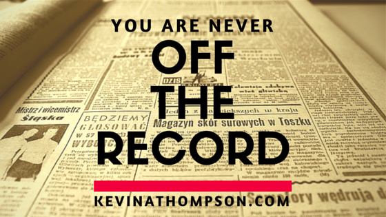 You Are Never Off the Record