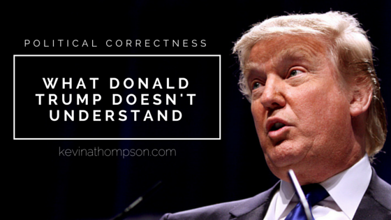Political Correctness: What Donald Trump Doesn't Understand