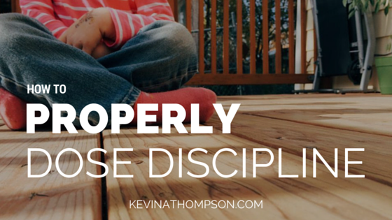 How to Properly Dose Discipline