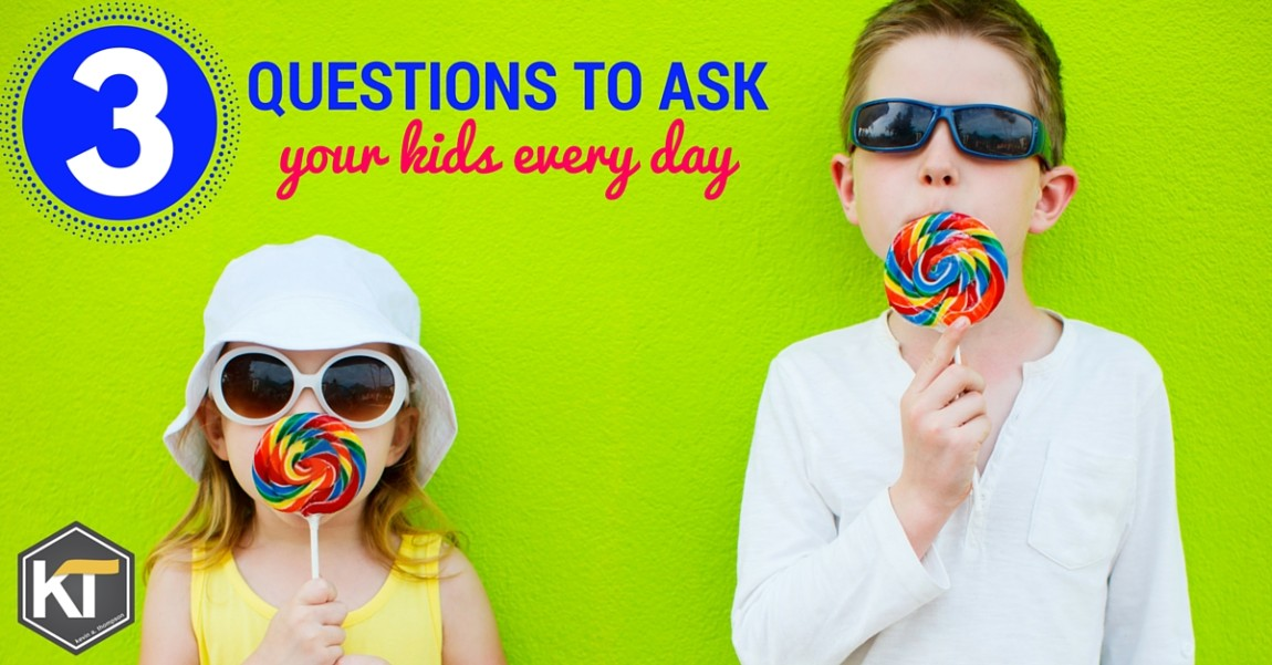 Three Questions to Ask Your Kids Every Day