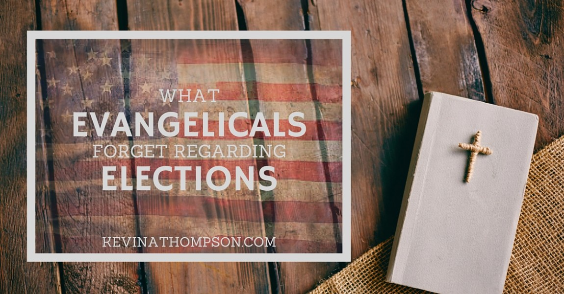 What Evangelicals Forget Regarding Elections