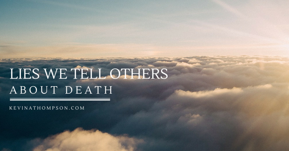 Lies We Tell Others About Death