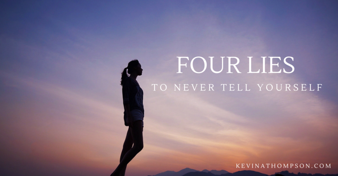 4 Lies to Never Tell Yourself