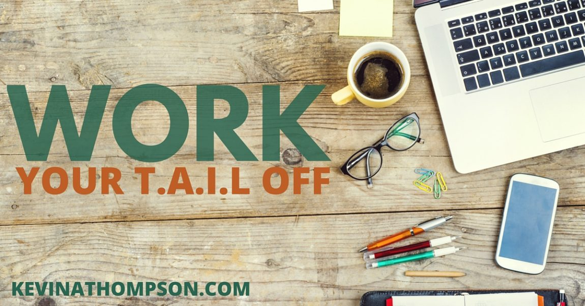 Work Your T.A.I.L. Off