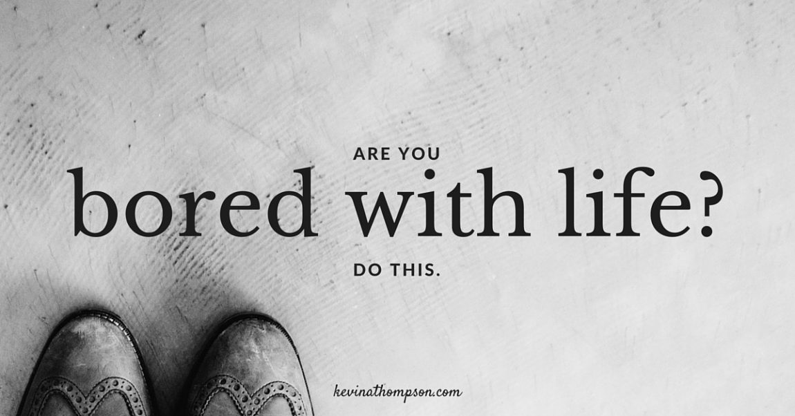 Are You Bored with Life? Do This.
