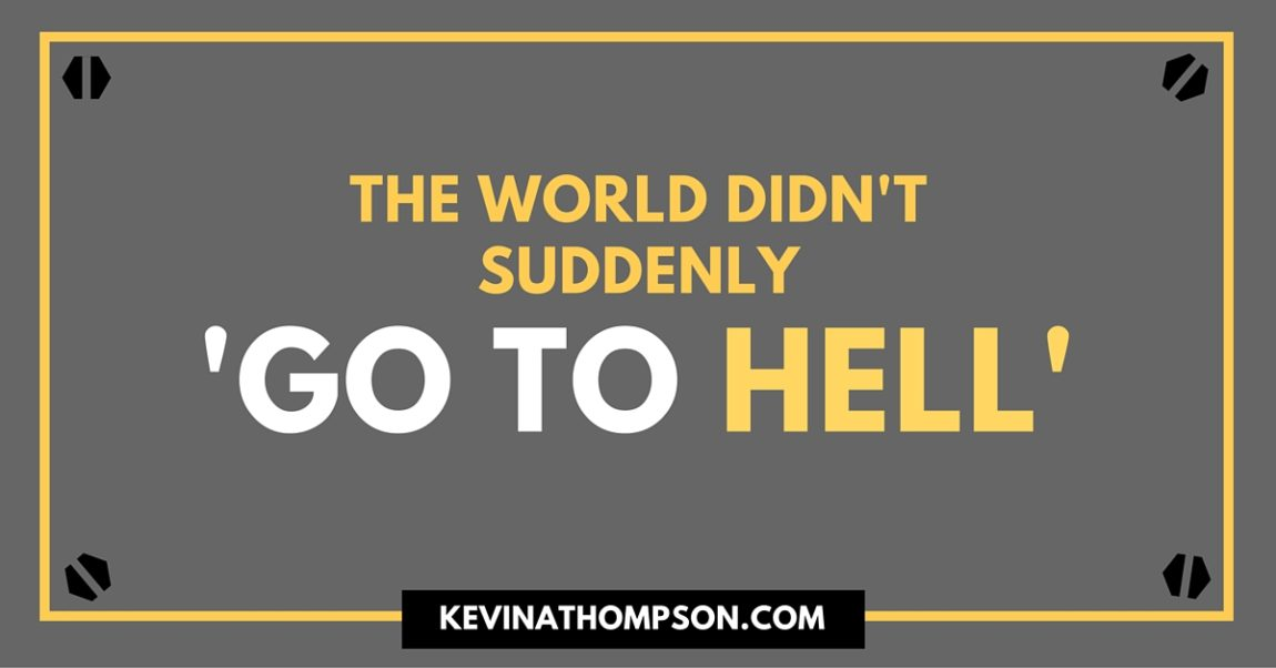 The World Didn't Suddenly 'Go to Hell'