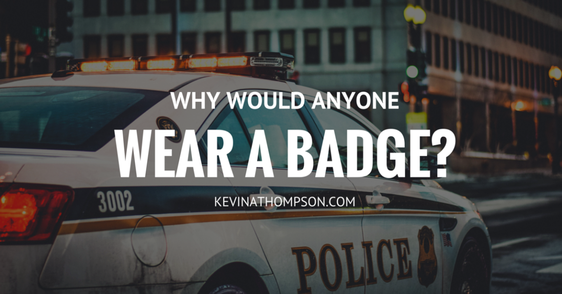 Why Would Anyone Wear a Badge?