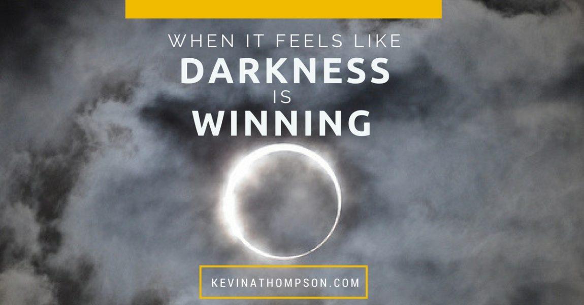 When It Feels Like Darkness Is Winning