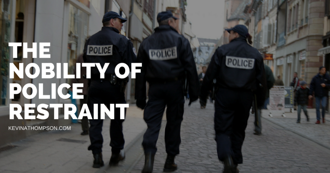 The Nobility of Police Restraint