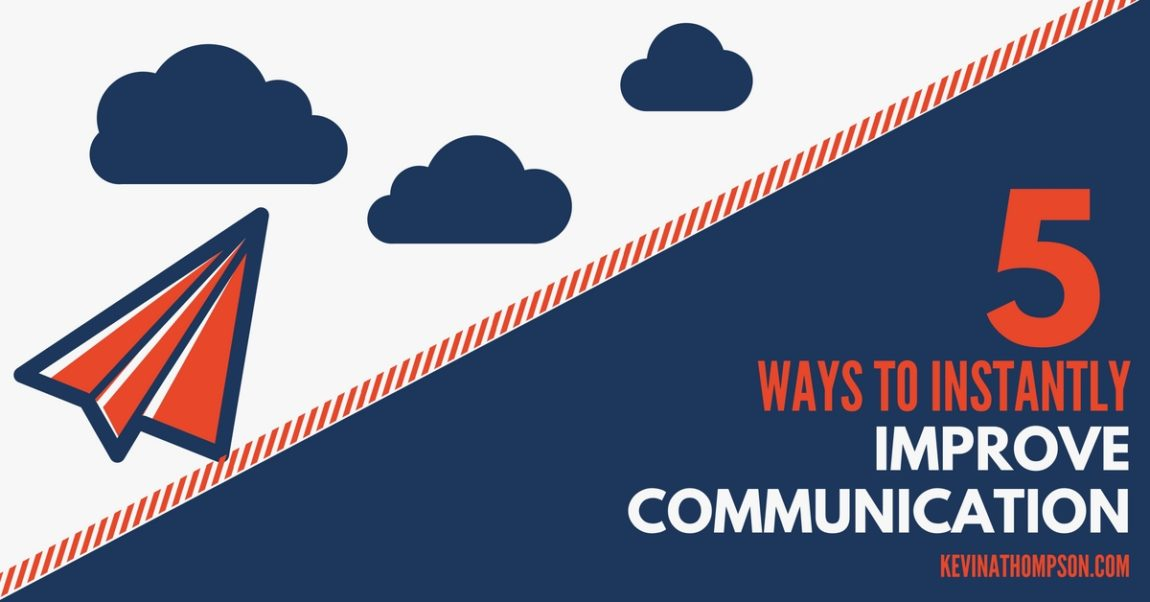 5 Ways to Instantly Improve Communication