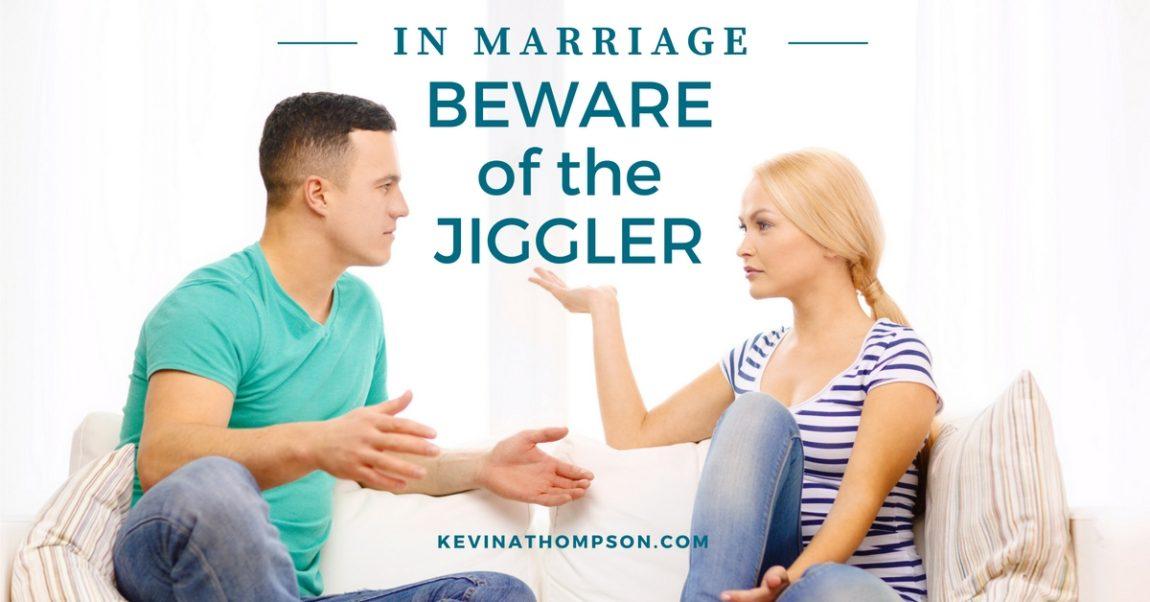 In Marriage, Beware of the Jiggler