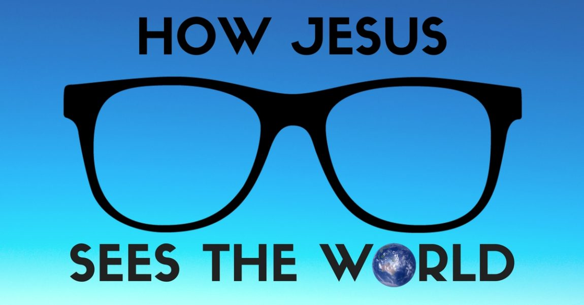 How Jesus Sees the World