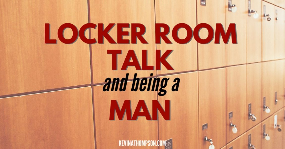 Locker Room Talk and Being a Man