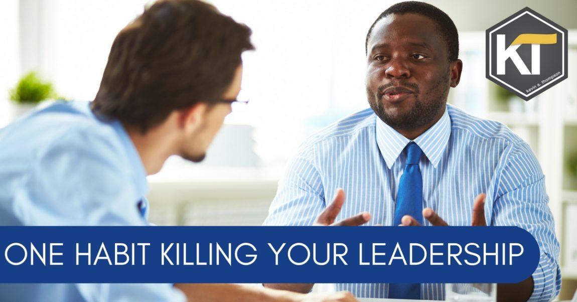 One Habit Killing Your Leadership