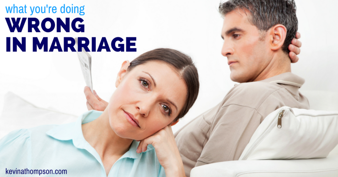 What You're Doing Wrong in Marriage