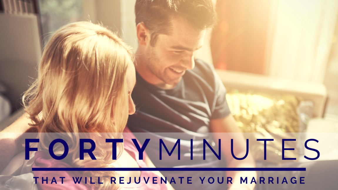 40 Minutes That Will Rejuvenate Your Marriage