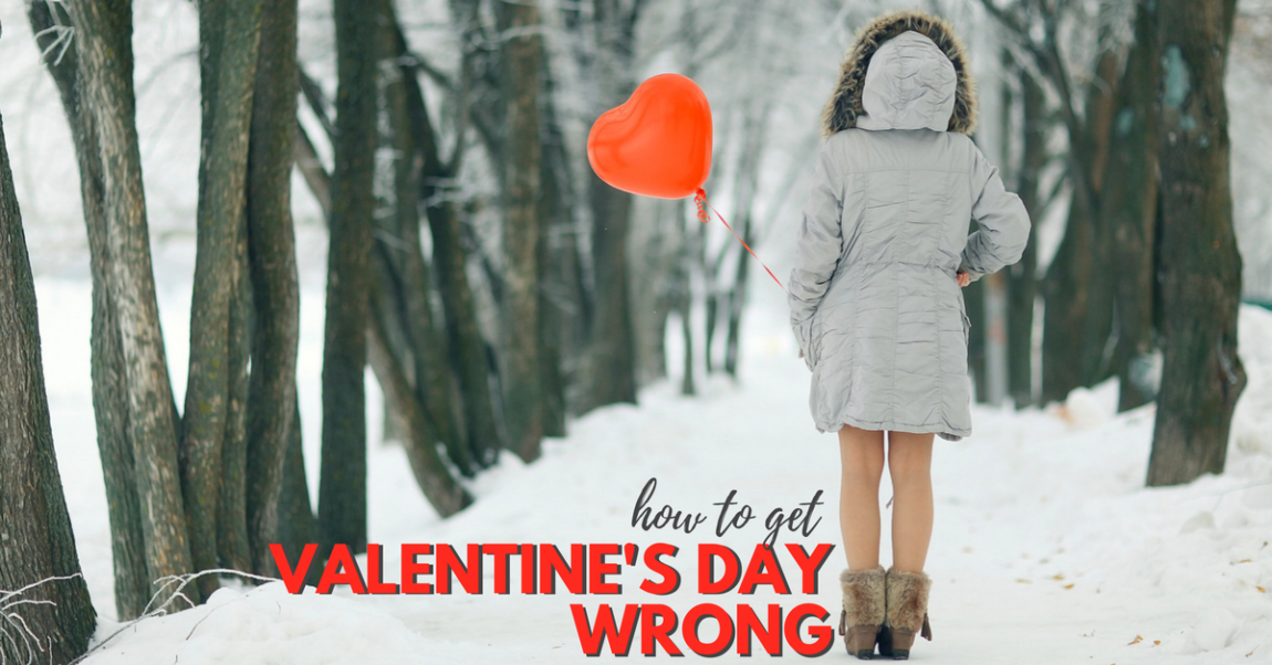 How to Get Valentine's Day Wrong