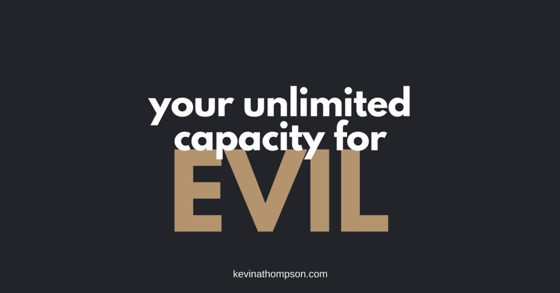 Your Unlimited Capacity for Evil