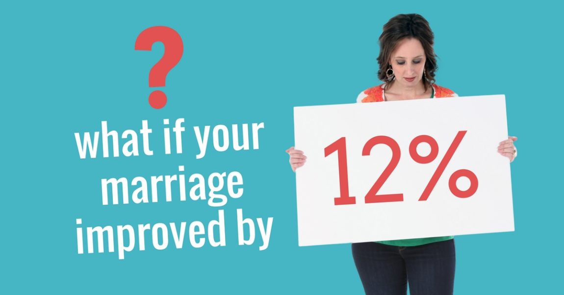 What If Your Marriage Improved by 12%?